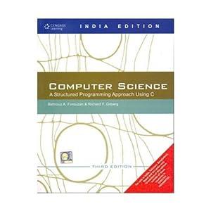 Computer Science: A Structured Programming Approach Using: Behrouz Forouzan,Richard Gilberg