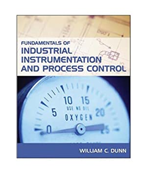 Fundamentals of Industrial Instrumentation and Process Control: William Dunn