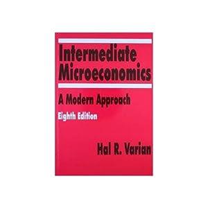 Intermediate Microeconomics : A Modern Approach (EDN: Varian And Hal