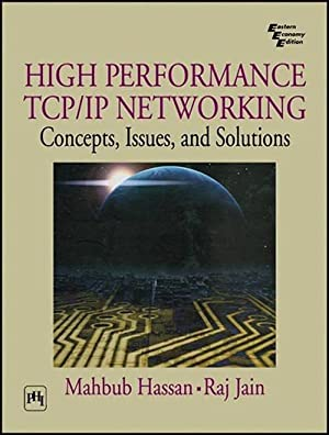 HIGH PERFORMANCE TCP/IP NETWORKING : CONCEPTS, ISSUES,: HASSAN, MAHBUB