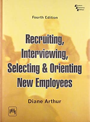 RECRUITING, INTERVIEWING, SELECTING & ORIENTING NEW EMPLOYEES: ARTHUR, DIANE