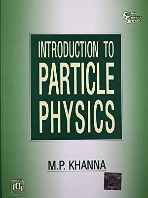 INTRODUCTION TO PARTICLE PHYSICS (EDN 1): KHANNA, M. P.