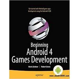 BEGINNING ANDROID 4 GAMES DEVELOPMENT (EDN 1): MARIO ZECHNER, ROBERT