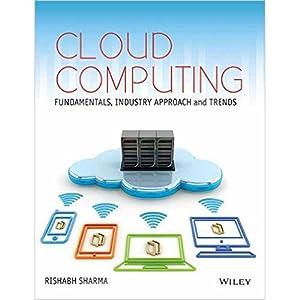 Cloud Computing: Fundamentals, Industry Approach and Trends: Rishabh Sharma