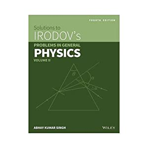 Solutions to Irodov's Problems in General Physics,: Abhay Kumar Singh