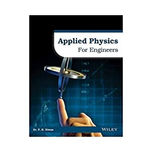 APPLIED PHYSICS FOR ENGINEERS (EDN 1): DR. P.K. DIWAN