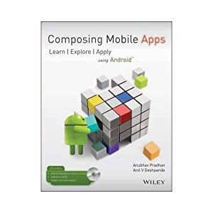 Composing Mobile Apps: Learn. Explore. Apply. Using: Anubhav Pradhan, Anil