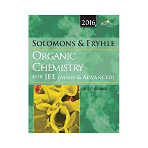 SOLOMONS AND FRYHLE¿S ORGANIC CHEMISTRY FOR JEE: M S Chouhan