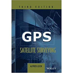 Gps Satellite Surveying (EDN 3): Alfred Leick
