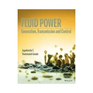 Fluid Power: Generation, Transmission And Control (EDN: Jagadeesha T., Thammaiah