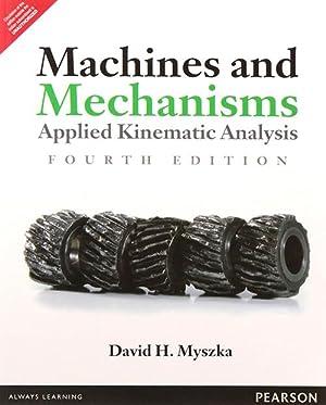 Machines & Mechanisms: Applied Kinematic Analysis (EDN: David H. Myszka