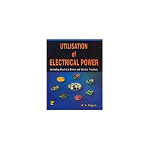 Utilisation of Electrical Power (EDN 1): R. K. Rajput