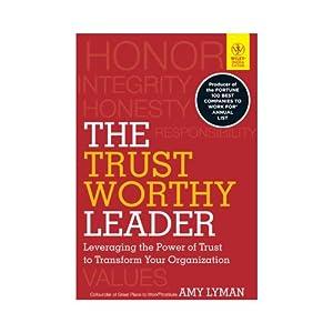 The Trustworthy Leader: Leveraging the Power of: Amy Lyman