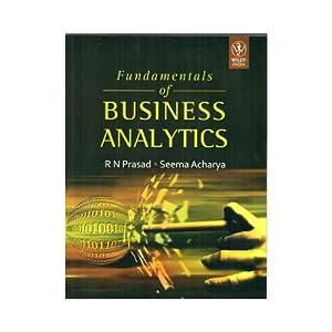 Fundamentals of Business Analytics (EDN 1): R. N. Prasad,