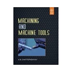 Machining and Machine Tools (EDN 1): y A.B. Chattopadhyay