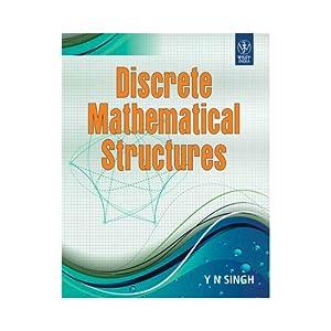 Discrete Mathematical Structures (EDN 1): Y N Singh