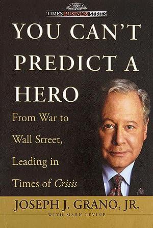 You Can't Predict a Hero: From War: Joseph J. Grano