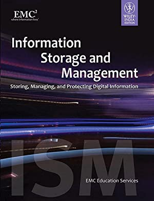 Information Storage and Management: Storing, Managing and: EMC Education Services
