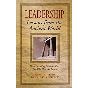 Leadership: Lessons from the Ancient World (EDN: Arthur Cotterell and