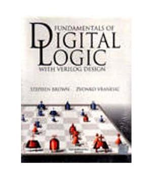 FUNDAMENTALS OF DIGITAL LOGIC WITH VERILOG DESIGN: Stephen Brown and