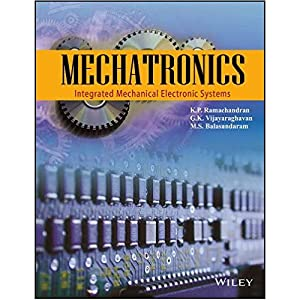 Mechatronics: Integrated Mechanical Electronic Systems (EDN 1): K.P. Ramachandran and