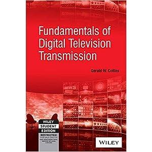 Fundamentals of Digital Television Transmission (EDN 1): Gerald W. Collins
