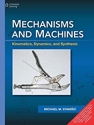 Mechanism and Machines: Kinematics, Dynamics and Synthesis: Stanisic