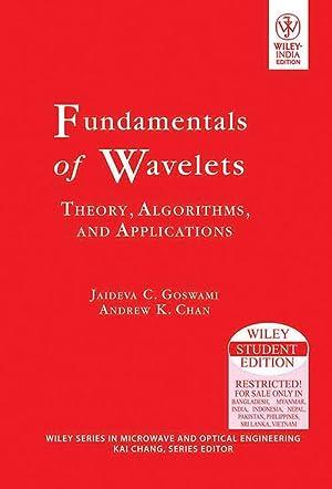 Fundamentals of Wavelets: Theory, Algorithms and Applications: Jaideva C Goswami