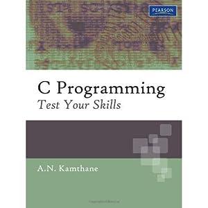 C Programming: Test Your Skills (EDN 1): Kamthane