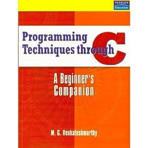 Programming Techniques Through C: A Beginner's Companion: Venkateshmurthy