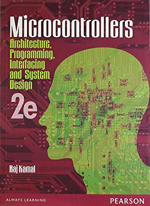Microcontrollers: Architecture, Programming, Interfacing and System Design: Raj Kamal