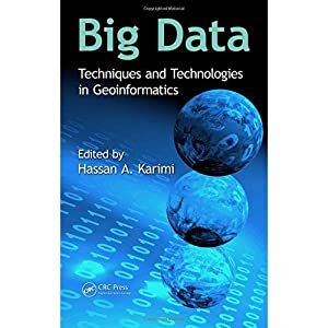 Big Data: Techniques And Technologies In Geoinformatics: Karimi, Hassan A.