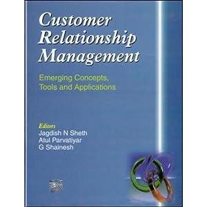 Customer Relationship Management: Emerging Concepts Tools And: Jagdish N Sheth,