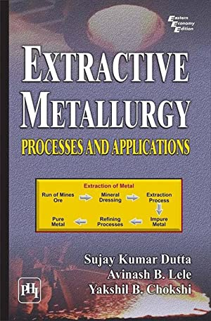 Extractive Metallurgy: Processes And Applications (EDN 1): Dutta Sujay Kumar