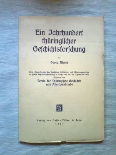 Ein Jahrhundert thüringischer Geschichtsforschung. Dem Gesamtverein der: Mentz, Georg