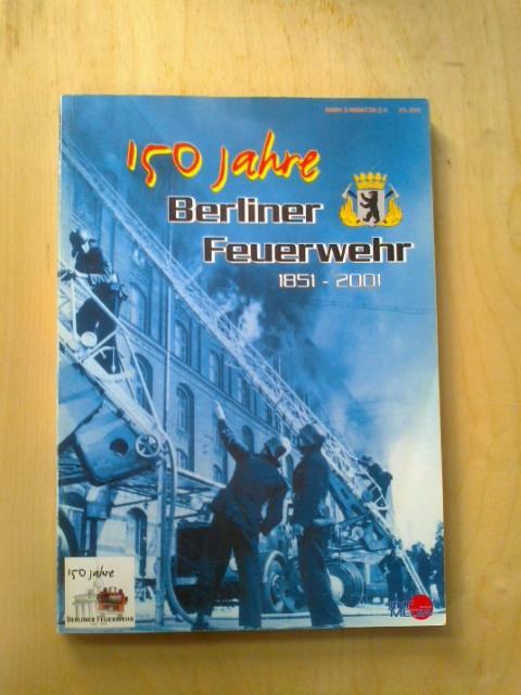 150 Jahre Berliner Feuerwehr 1851-2001. - Broemme, Albrecht