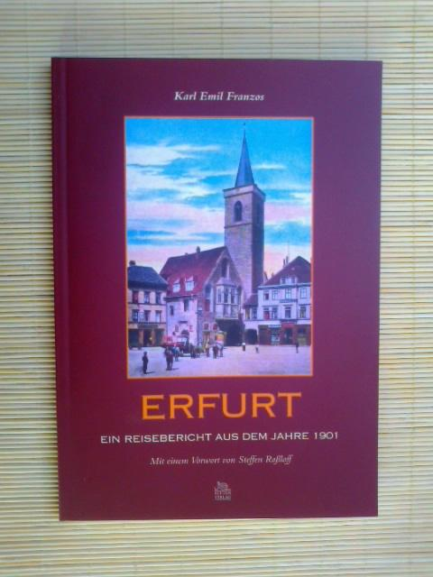 Erfurt. Ein Reisebericht aus dem Jahre 1901. Mit einem Vorwort von Steffen Raßloff. - Franzos, Karl Emil
