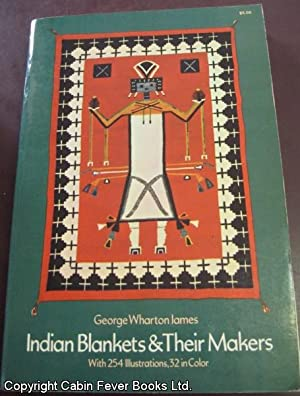 Indian Blankets and Their Makers.: James, George Wharton