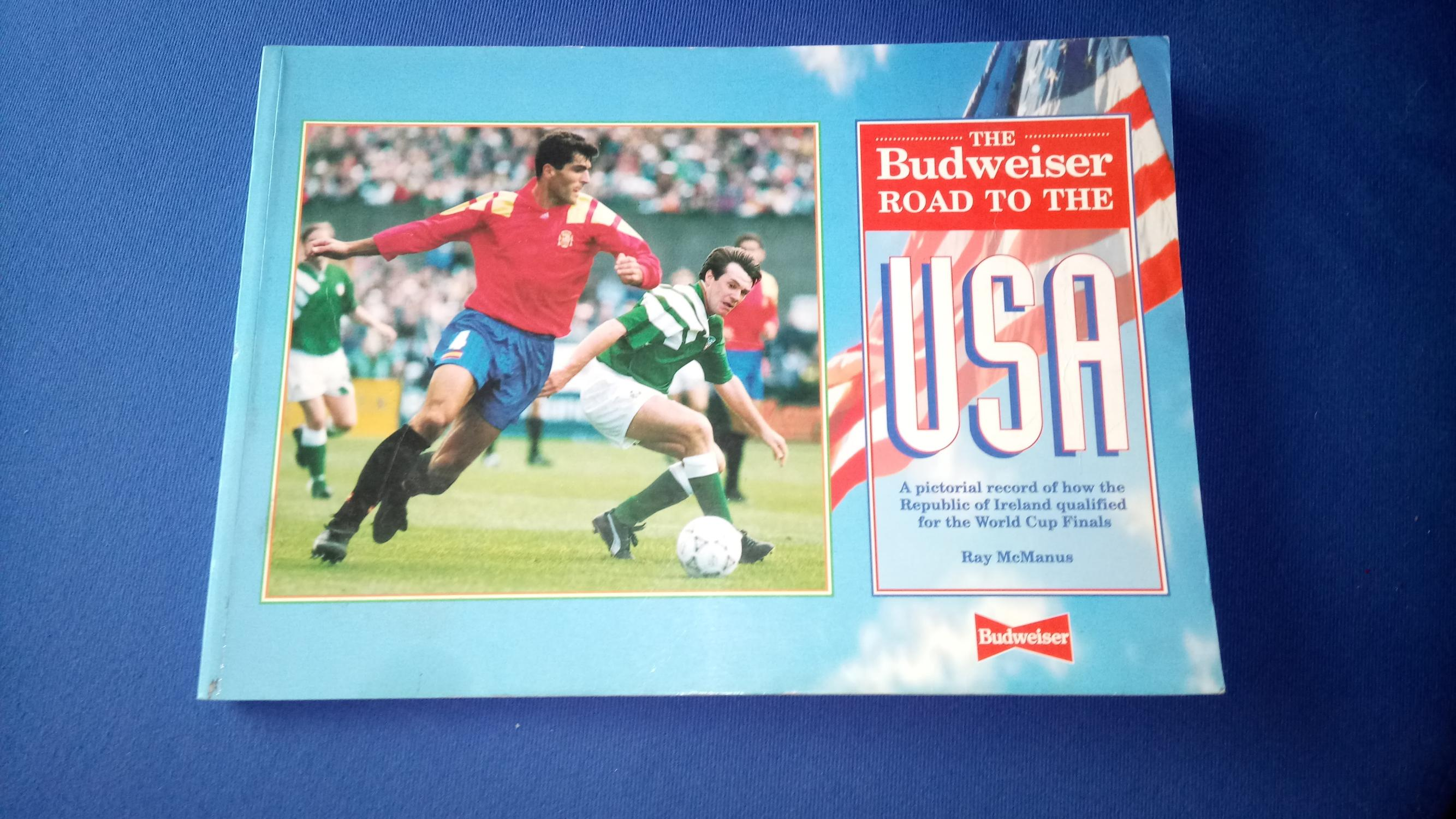 The Budweiser Road to The USA a Pictorial Record of How the Republic of Ireland Qualified for the World Cup Finals Ray McManus Very Good Softcover