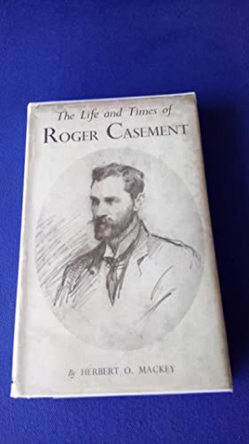 The life and times of Roger Casement.: Herbert O. Mackey