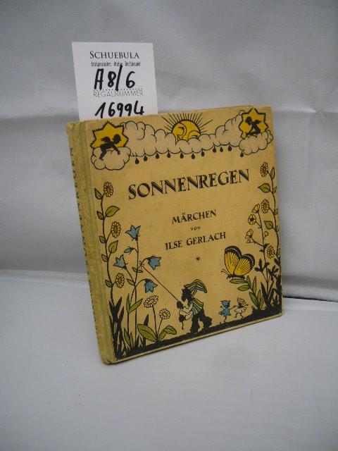 Sonnenregen : Märchen. Ilse Gerlach. [Mit Scherenschnitten: Gerlach, Ilse (Verfasser):