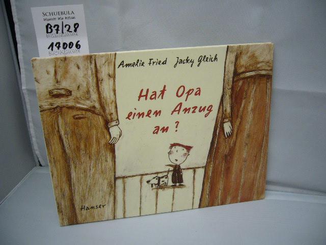 Hat Opa einen Anzug an?. Amelie Fried ; Jacky Gleich - Fried, Amelie (Mitwirkender) und Jacky (Mitwirkender) Gleich