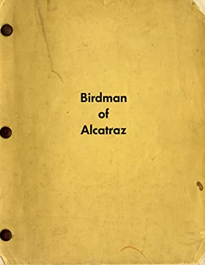 VINTAGE FILM SCRIPT) BIRDMAN OF ALCATRAZ Screenplay by. FROM THE BIOGRAPHY BY THOMAS E. GADDIS: ...