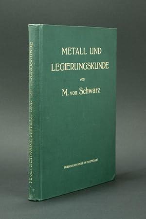 Metall- und Legierungskunde.: Schwarz, M. v