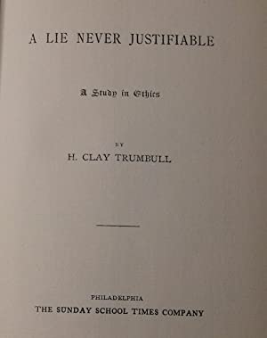 A Lie Never Justifiable A Study in Ethics: Trumbull, H. Clay