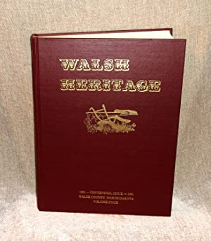 WALSH HERITAGE, Complete 4 volume set: A Story of Walsh County [North Dakota] and Its Pioneers, ...