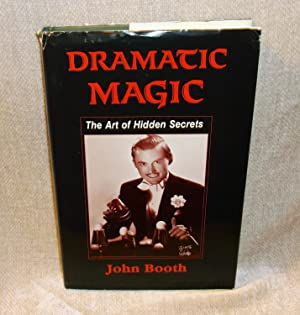 Dramatic Magic: The Art of Hidden Secrets Exploring Aspects of Tricks: John Nicholls Booth