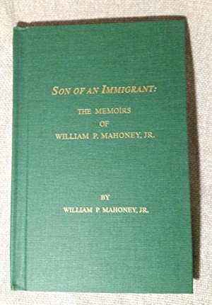 Son of An Immigrant: The Memoirs of William P. Mahoney, Jr.: William P. Mahoney, Jr.