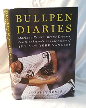 Bullpen Diaries: Mariano Rivera, Bronx Dreams, Pinstripe Legends, and the Future of the New York ...