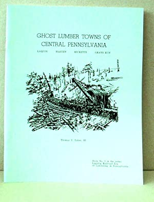 GHOST LUMBER TOWNS OF CENTRAL PENNSYLVANIA: Taber, Thomas T., III